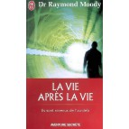 La vie après la vie: ils sont revenus de l'au-delà de Dr Raymond Moody
