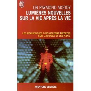 Lumières nouvelles sur la vie après la vie de Dr Raymond Moody