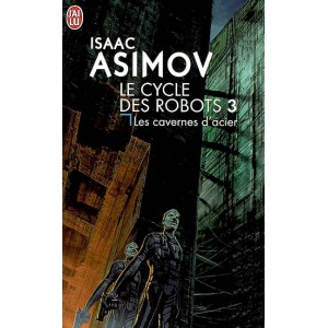 Les cavernes d'acier de Isaac Asimov - Le cycle des robots 3