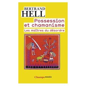 Possession et Chamanisme, les Maîtres du Désordre de Bertrand Hell