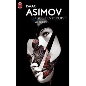 Les Robots de Isaac Asimov - Cycle des Robots 1