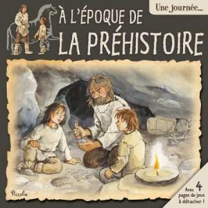 Une Journée à l'époque de la préhistoire, livre d'histoire pour enfant aux éditions Piccolia