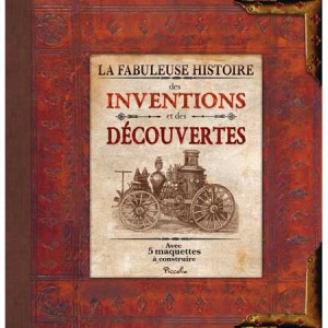 La fabuleuse histoire des inventions et découvertes, un livre et 5 maquettes aux éditions Piccolia