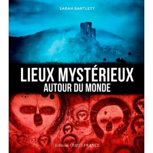 Lieux mystérieux autour du monde de Sarah Bartlett, éd. Ouest France