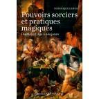 Pouvoirs sorciers et pratiques magiques du Moyen-Age à nos jours de Dominique Camus, éd. Ouest-France