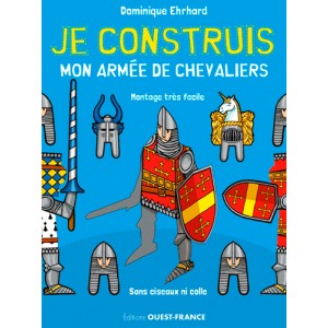 Je construis mon armée de chevaliers de Dominique Ehrhard, éditions Ouest-France