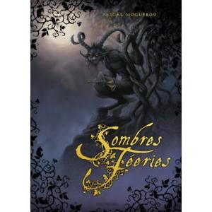 Sombres Féeries de Pascal Moguérou, beau livre illustré aux éditions Le Lombard