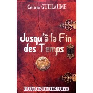 Jusqu'à la Fin des Temps de Céline Guillaume, éditions Underground