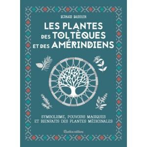Les plantes des Toltèques et des Amérindiens de Bernard Baudoin