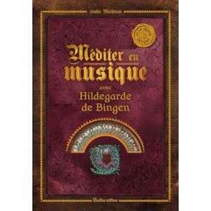 Méditer en musique avec Hildegarde de Bingen de Sophie Macheteau, éditions Rustica