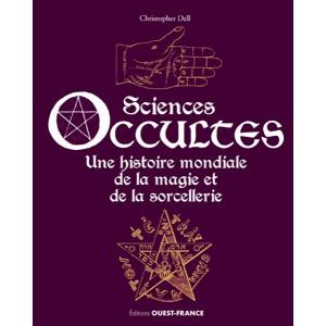 Sciences occultes, une histoire mondiale de la magie et de la sorcellerie de Christopher Dell, éd. Ouest-France