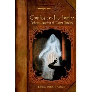 Contes d'outre-tombe. Fantômes, spectres et Dames Blanches de Dominique Camus, éd. Ouest-France