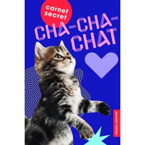 Carnet secret cha-cha-cha, un chat-buleux journal intime