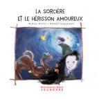 La sorcière et le hérisson amoureux de Audrey Avanzi, illustré par Hélène Lacquement, éd. Du Mont