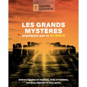 Les Grands Mystères expliqués par la science. Animaux fabuleux, monstres, ovnis, fantômes... Dossier du National Geographic