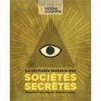 La véritable histoire des sociétés secrètes. Templiers, francs-maçons, Illuminati, mafia... Dossier du National Geographic