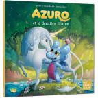 Azuro, Et la dernière licorne de Laurent et Olivier Souillé, illustré par Jérémy Fleury. Éditions Auzou