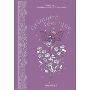 Grimoire féerique de Valérie Motté et Cathy Delanssay, éditions Pygmalion