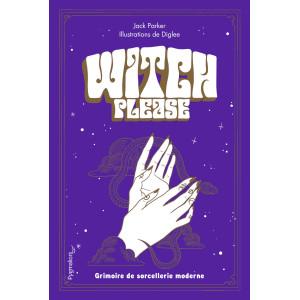 Witch please! Grimoire de la sorcellerie moderne de Jack Parker, éditions Pygmalion