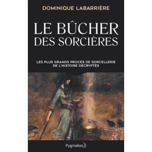 Le bûcher des sorcières. Les plus grands procès de sorcellerie de l'Histoire décryptés de D. Labarrière, éditions Pygmalion