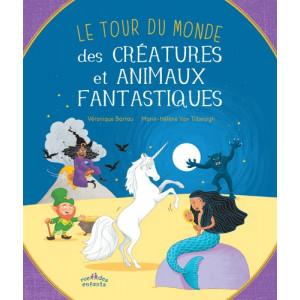 Tour du monde des créatures et animaux fantastiques de Véronique Barrau, illustré par M-H Van Tibeurgh, éd. Rue des enfants