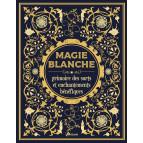 Magie blanche, grimoire des sorts et enchantements bénéfiques de Minerva Tramunt, éditions Artémis