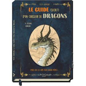 Petit grimoire Le guide secret d'un chasseur de dragons de Patrick Jézéquel, illustré par Charline, éd. Au Bord des Continents