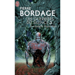 Les guerriers du silence T3 : La citadelle Hyponeros de Pierre Bordage