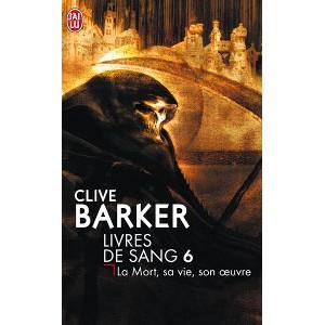 La Mort, sa vie, son oeuvre de Clive Barker - Les Livres de Sang Tome 6