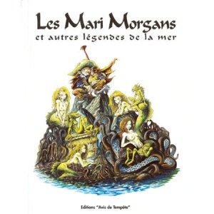 Les Mari-Morgans et autres légendes de la mer de Pascal Moguérou, Patrick Jézéquel et Patrick Denieul